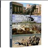 Misiones Imposibles . Extraordinarias Historias De Valentia