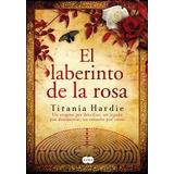 Libro: El Laberinto De La Rosa ( Titania Hardie)